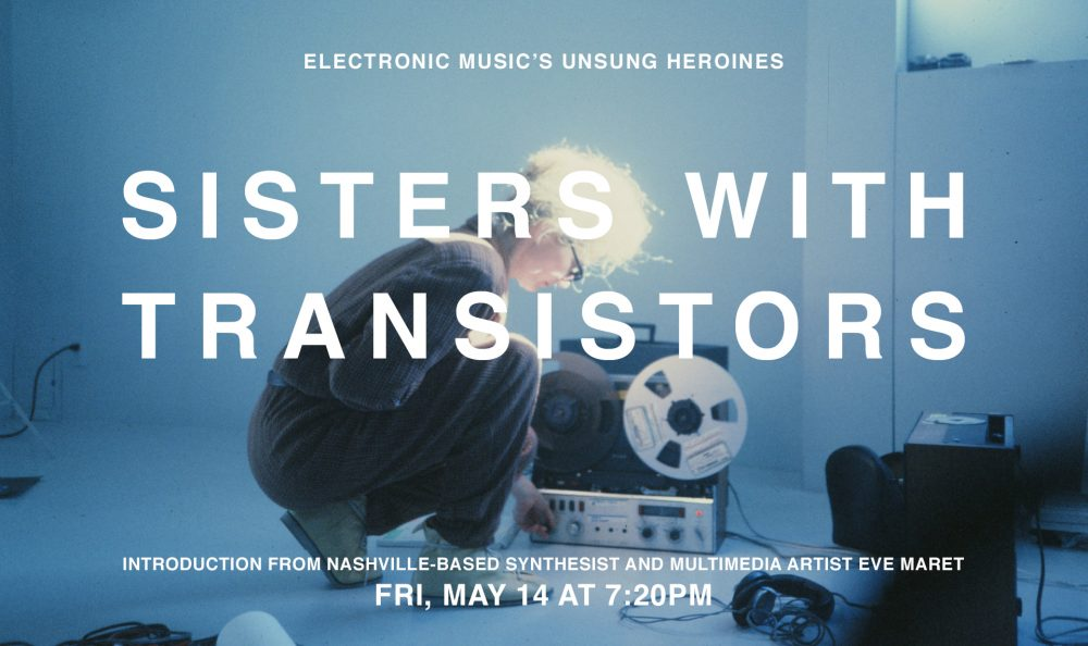 SISTERS WITH TRANSISTORS: Introduction from Nashville-based synthesist and multimedia artist Eve Maret
